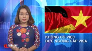 Không có việc Đức ngừng cấp Visa cho người Việt